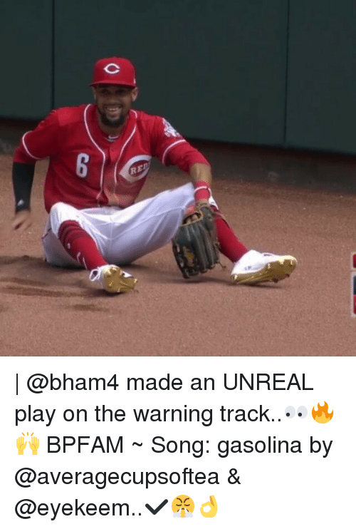 Memes, 🤖, and Unreal: RED  co | @bham4 made an UNREAL play on the warning track..👀🔥🙌 BPFAM ~ Song: gasolina by @averagecupsoftea & @eyekeem..✔😤👌