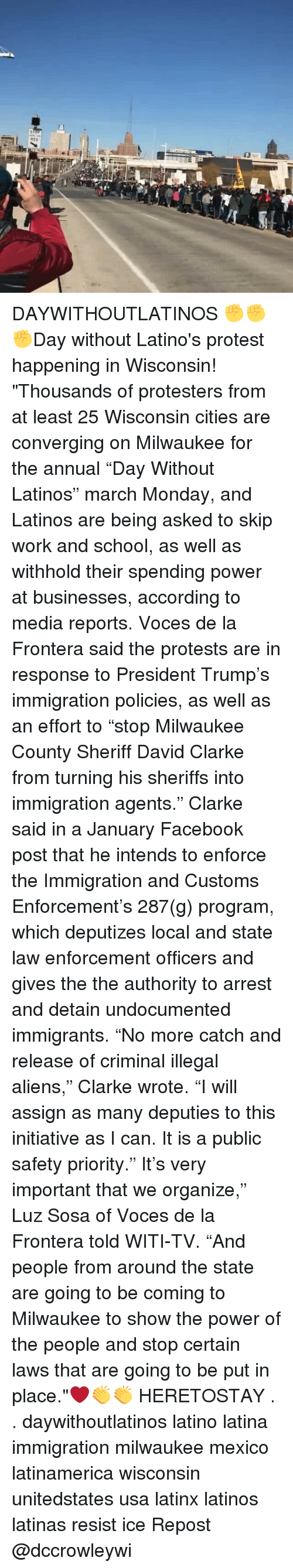 """Illegal Alien: RED DAYWITHOUTLATINOS ✊✊✊Day without Latino's protest happening in Wisconsin! """"Thousands of protesters from at least 25 Wisconsin cities are converging on Milwaukee for the annual """"Day Without Latinos"""" march Monday, and Latinos are being asked to skip work and school, as well as withhold their spending power at businesses, according to media reports. Voces de la Frontera said the protests are in response to President Trump's immigration policies, as well as an effort to """"stop Milwaukee County Sheriff David Clarke from turning his sheriffs into immigration agents."""" Clarke said in a January Facebook post that he intends to enforce the Immigration and Customs Enforcement's 287(g) program, which deputizes local and state law enforcement officers and gives the the authority to arrest and detain undocumented immigrants. """"No more catch and release of criminal illegal aliens,"""" Clarke wrote. """"I will assign as many deputies to this initiative as I can. It is a public safety priority."""" It's very important that we organize,"""" Luz Sosa of Voces de la Frontera told WITI-TV. """"And people from around the state are going to be coming to Milwaukee to show the power of the people and stop certain laws that are going to be put in place.""""❤👏👏 HERETOSTAY . . daywithoutlatinos latino latina immigration milwaukee mexico latinamerica wisconsin unitedstates usa latinx latinos latinas resist ice Repost @dccrowleywi"""