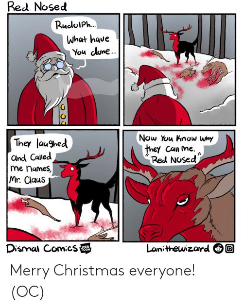 names: Red Nosed  RuduIPh.  What have  You dune.  Now You know why  they Can me,  Red Nosed  They laughed  and Called  me names,  Mr. Claus  Dismal Comics  Lanithewizard O0  WEB  TOON Merry Christmas everyone! (OC)