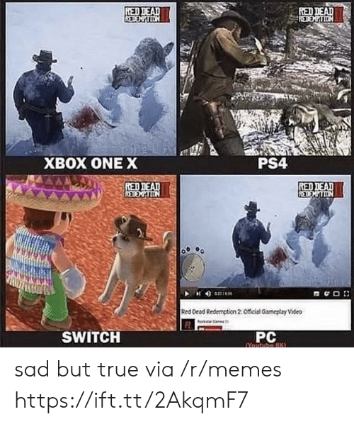 xbox one: RED  XBOX ONE X  PS4  RED  Red Oead Redamption 2:Officisl Gameptay Video  SWITCH  PC sad but true via /r/memes https://ift.tt/2AkqmF7
