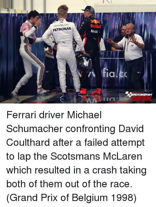 Mobil: RedBul  Mobil  Mercedes-AMG  PETRONAS  fiC  MOTORSPORT  WEEK  VB  lin Ferrari driver Michael Schumacher confronting David Coulthard after a failed attempt to lap the Scotsmans McLaren which resulted in a crash taking both of them out of the race. (Grand Prix of Belgium 1998)