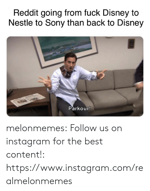 Parkour: Reddit going from fuck Disney to  Nestle to Sony than back to Disney  Parkour! melonmemes:  Follow us on instagram for the best content!: https://www.instagram.com/realmelonmemes