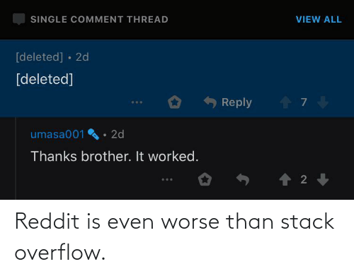 stack: Reddit is even worse than stack overflow.