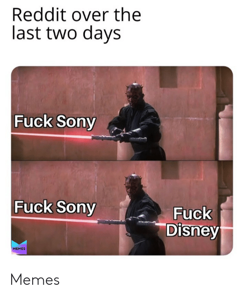Sony: Reddit over the  last two days  Fuck Sony  Fuck Sony  Fuck  Disney  MEMES Memes