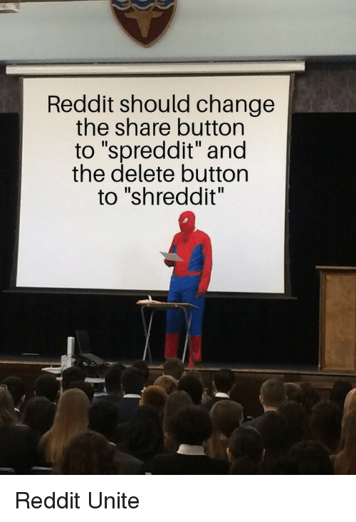"Reddit, Change, and Share: Reddit should change  the share buttorn  to ""spreddit"" and  the delete buttorn  to ""shreddit"" Reddit Unite"