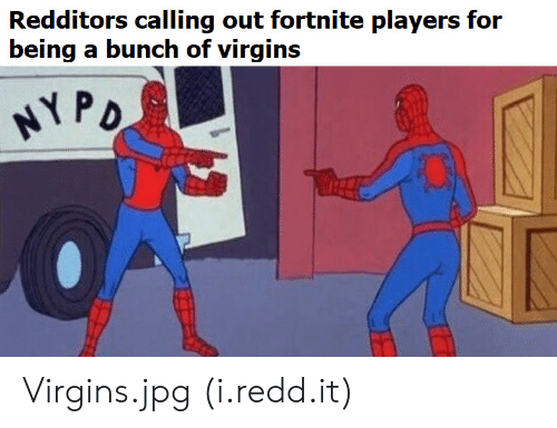 Jpg, Redd, and For: Redditors calling out fortnite players for  being a bunch of virgins  P D Virgins.jpg (i.redd.it)