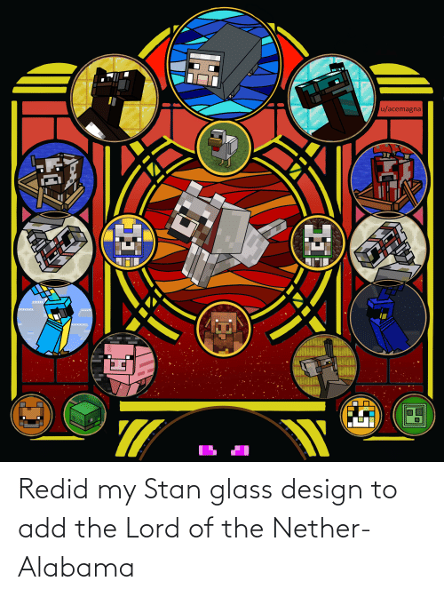 The Lord: Redid my Stan glass design to add the Lord of the Nether- Alabama