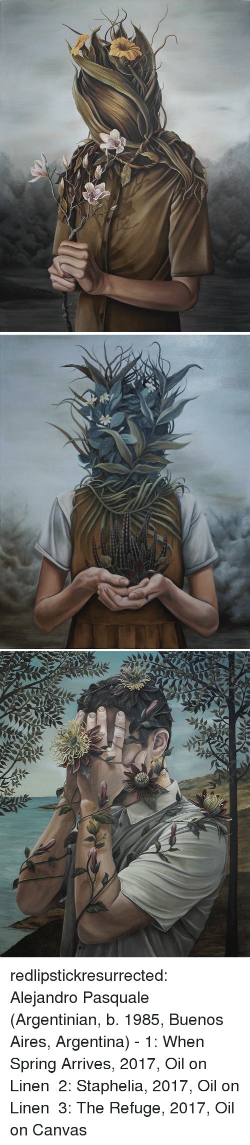aires: redlipstickresurrected:  Alejandro Pasquale (Argentinian, b. 1985, Buenos Aires, Argentina) - 1: When Spring Arrives, 2017, Oil on Linen  2: Staphelia, 2017, Oil on Linen  3: The Refuge, 2017, Oil on Canvas