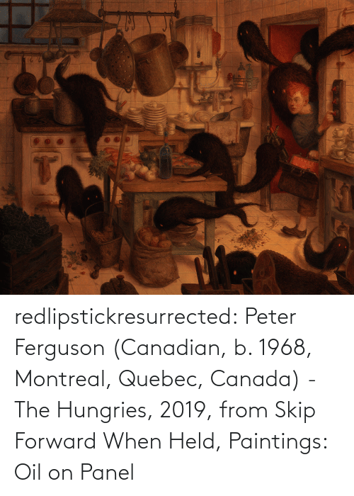 Paintings: redlipstickresurrected:  Peter Ferguson (Canadian, b. 1968, Montreal, Quebec, Canada) - The Hungries, 2019, from Skip Forward When Held, Paintings: Oil on Panel