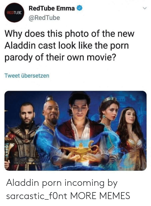 Aladdin: RedTube Emma  @RedTube  REDTUBE  Why does this photo of the new  Aladdin cast look like the porn  parody of their own movie?  Tweet übersetzen Aladdin porn incoming by sarcastic_f0nt MORE MEMES