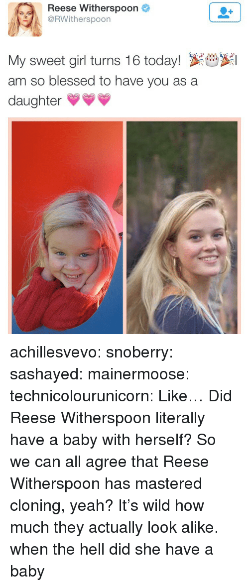 Blessed, Gif, and Target: Reese Witherspoon  RWitherspoon  My sweet girl turns 16 today! S  am so blessed to have you as a  daughter* achillesvevo:  snoberry:  sashayed:  mainermoose:  technicolourunicorn:  Like… Did Reese Witherspoon literally have a baby with herself?  So we can all agree that Reese Witherspoon has mastered cloning, yeah?     It's wild how much they actually look alike.    when the hell did she have a baby