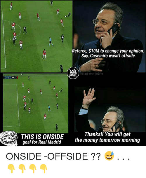 offside: Referee, $10M to change your opinion  Say, Casemiro wasn't offside  Ja  Jahat  instagram- jarinto  1-0 MU  THIS IS ONSIDE  goal for Real Madrid  Thanks!! You will get  the money tomorrow morning ONSIDE -OFFSIDE ?? 😅 . . . 👇👇👇👇