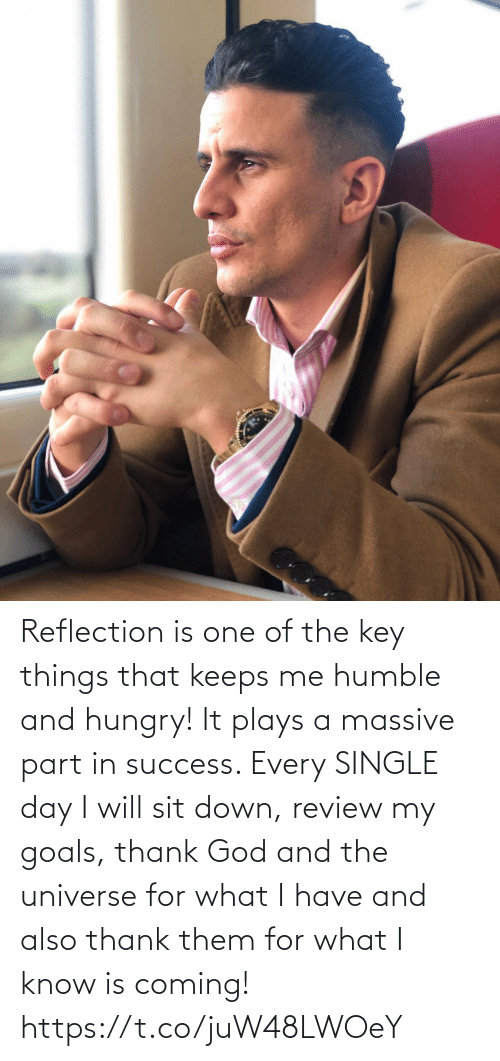 I Will: Reflection is one of the key things that keeps me humble and hungry! It plays a massive part in success. Every SINGLE day I will sit down, review my goals, thank God and the universe for what I have and also thank them for what I know is coming! https://t.co/juW48LWOeY