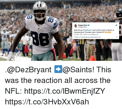 Dallas Cowboys, Memes, and Nfl: Reggie Bush  @ReggieBush  Yeah let's go @DezBryant I can't wai for week 13 Saints vs  Cowboys game Thursday night in Dalas!!!!!  9:12 AM- Nov 7, 2018 Los Angeles, CA  78  455  122 people are talking about this .@DezBryant  ➡️@Saints!  This was the reaction all across the NFL: https://t.co/lBwmEnjfZY https://t.co/3HvbXxV6ah