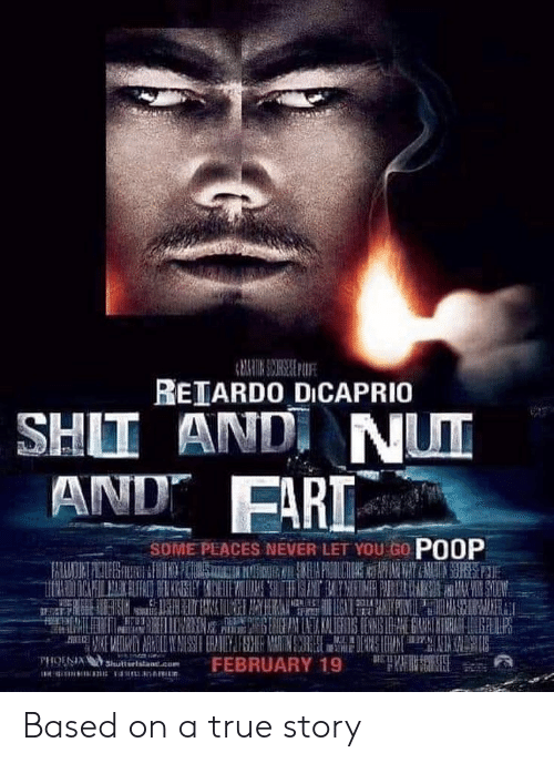 dicaprio: REIARD0 DICAPRIO  SHII ANDI NUT  AND FARI  SOME PLACES NEVER LET YOU GO POOP  PHOESASutterlistane.cu Based on a true story
