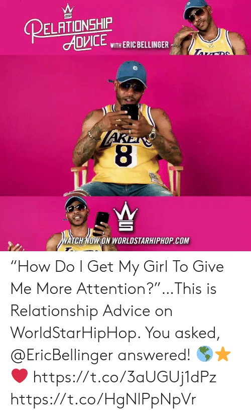 """worldstarhiphop: RELATIONSHIP  ADИСЕ  WITH ERIC BELLINGER  AREN  8  WATCH NOW ON WORLDSTARHIPHOP.COM """"How Do I Get My Girl To Give Me More Attention?""""…This is Relationship Advice on WorldStarHipHop. You asked, @EricBellinger answered! 🌎⭐️❤️ https://t.co/3aUGUj1dPz https://t.co/HgNlPpNpVr"""