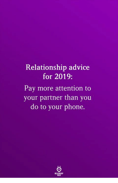 Advice, Phone, and You: Relationship advice  for 2019:  Pay more attention to  your partner than you  do to your phone.  SLES