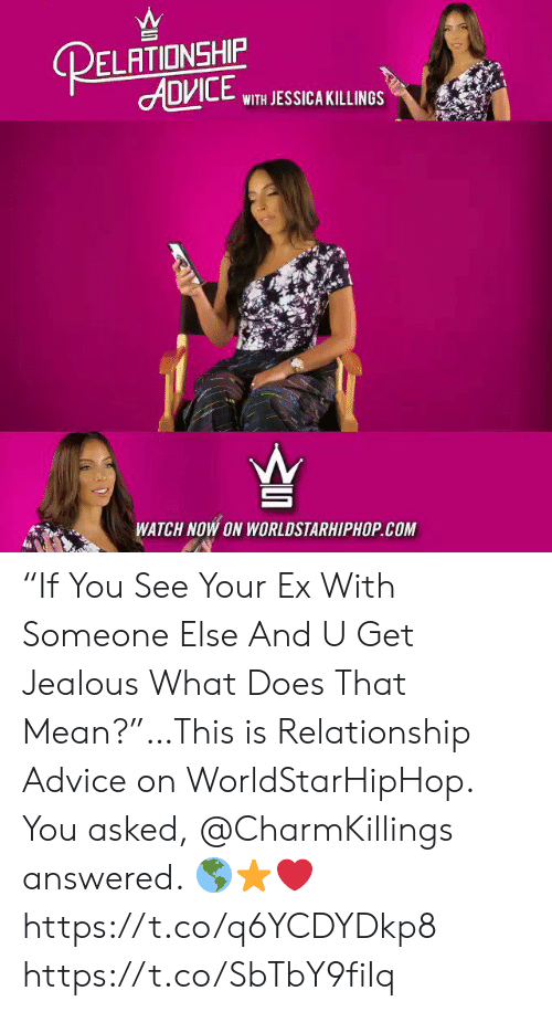 """worldstarhiphop: RELATIONSHIP  ADVILE WITH JESSICA KILLINGS  WATCH NOW ON WORLDSTARHIPHOP.COM """"If You See Your Ex With Someone Else And U Get Jealous What Does That Mean?""""…This is Relationship Advice on WorldStarHipHop. You asked, @CharmKillings answered. ?⭐️❤️ https://t.co/q6YCDYDkp8 https://t.co/SbTbY9fiIq"""