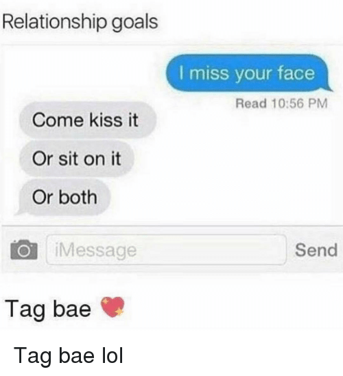Relationship Goals: Relationship goals  I miss your face  Read 10:56 PM  Come kiss it  Or sit on it  Or both  O iMessage  Send  Tag bae Tag bae lol