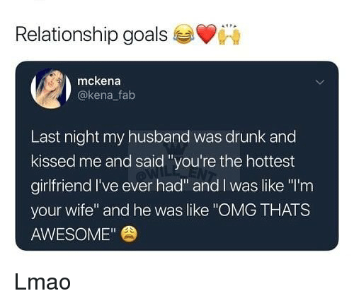 """Kena: Relationship goals  mckena  @kena fab  Last night my husband was drunk and  kissed me and said """"you're the hottest  girlfriend I've ever had"""" and l was like """"I'rm  your wife"""" and he was like """"OMG THATS  AWESOME"""" Lmao"""
