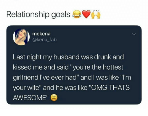 """Kena: Relationship goals  mckena  @kena falb  Last night my husband was drunk and  kissed me and said """"you're the hottest  girlfriend I've ever had"""" and I was like """"l'm  your wife"""" and he was like """"OMG THATS  AWESOME"""""""