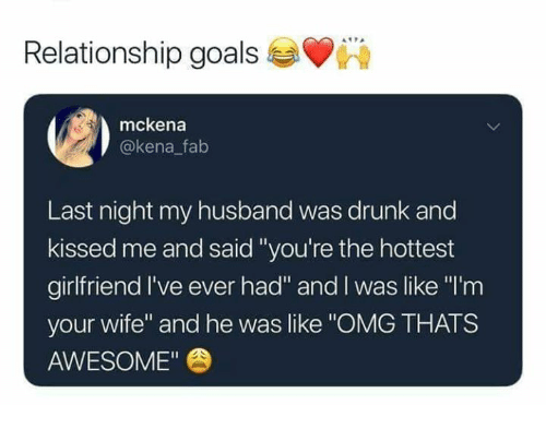 """Kena: Relationship goals  mckena  @kena falb  Last night my husband was drunk and  kissed me and said """"you're the hottest  girlfriend I've ever had"""" and I was like """"'m  your wife"""" and he was like """"OMG THATS  AWESOME"""""""
