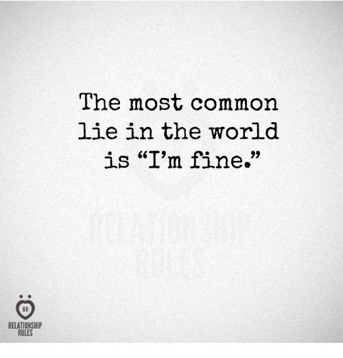 """Common, World, and Commons: RELATIONSHIP  RULES  The most common  lie in the world  is """"I'm fine."""""""
