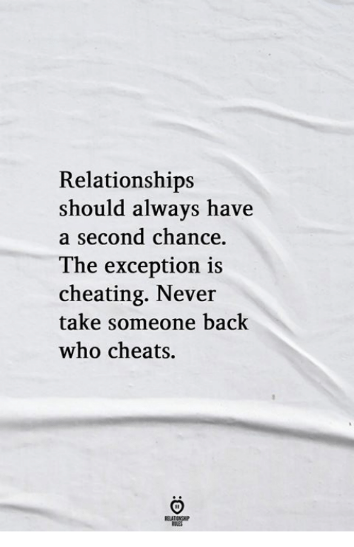 cheats: Relationships  should always have  second chance  The exception is  cheating. Never  take someone back  who cheats.