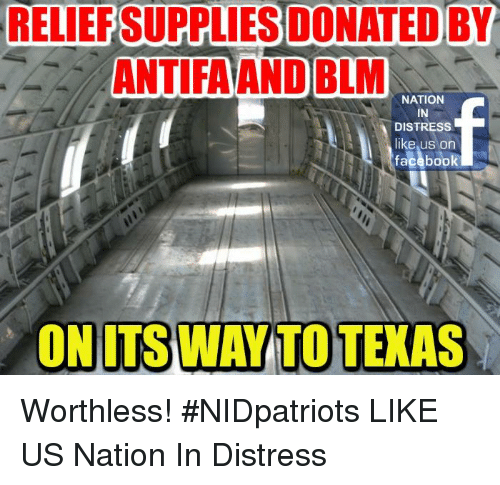 Distression: RELILEP  SUPPLIESDONATED  BY  ANTIFAAND BLM  NATION  IN  DISTRESS  like us on  façabook  ON ITS WAY TO TEXAS Worthless! #NIDpatriots LIKE US ►Nation In Distress