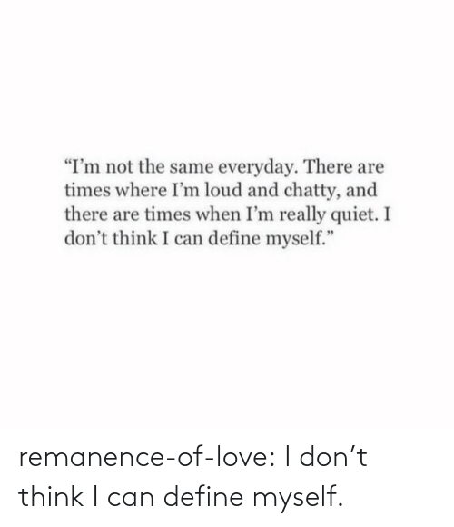 dont: remanence-of-love:  I don't think I can define myself.