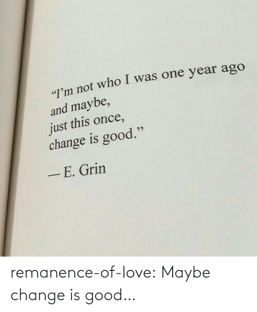 Change: remanence-of-love:  Maybe change is good…