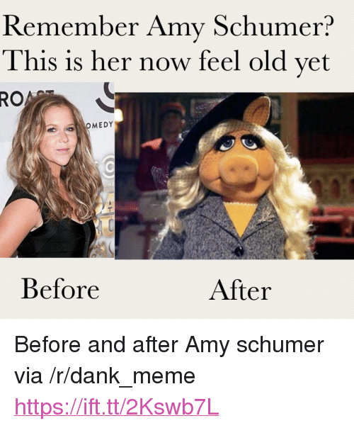 """Amy Schumer: Remember Amy Schumer?  This is her now feel old vet  RO  MEDY  Before  After <p>Before and after Amy schumer via /r/dank_meme <a href=""""https://ift.tt/2Kswb7L"""">https://ift.tt/2Kswb7L</a></p>"""