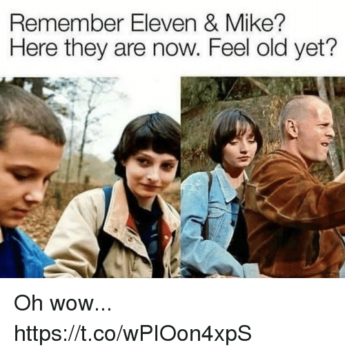 Feel Old Yet: Remember Eleven & Mike?  Here they are now. Feel old yet? Oh wow... https://t.co/wPIOon4xpS