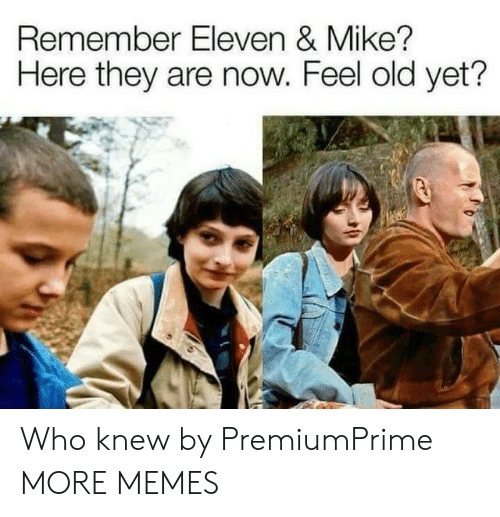 Feel Old Yet: Remember Eleven & Mike?  Here they are now. Feel old yet'? Who knew by PremiumPrime MORE MEMES