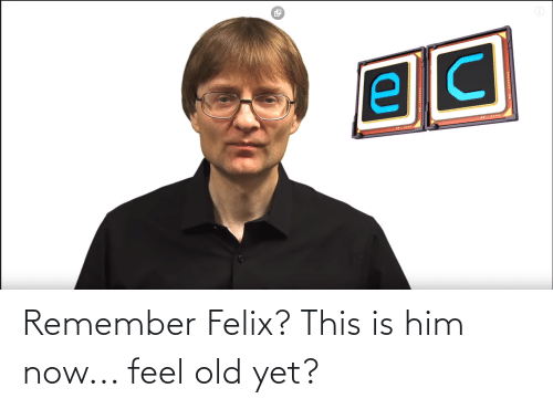 Feel Old Yet: Remember Felix? This is him now... feel old yet?