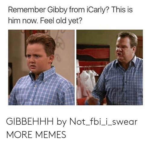 Feel Old Yet: Remember Gibby from iCarly? This is  him now. Feel old yet? GIBBEHHH by Not_fbi_i_swear MORE MEMES