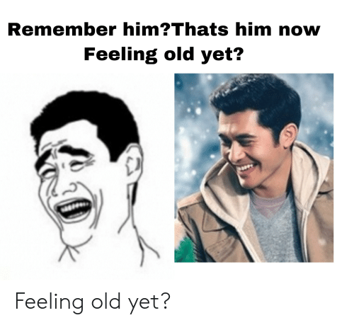 Feeling Old: Remember him?Thats him now  Feeling old yet? Feeling old yet?