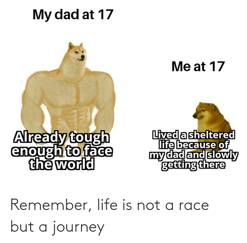 Not A: Remember, life is not a race but a journey