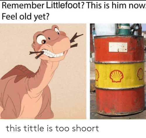 littlefoot: Remember Littlefoot? This is him now  Feel old yet? this tittle is too shoort