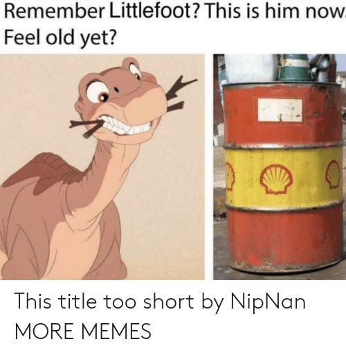 littlefoot: Remember Littlefoot? This is him now  Feel old yet? This title too short by NipNan MORE MEMES