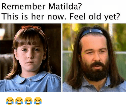 Feeling Old: Remember Matilda?  This is her now. Feel old yet?  RAFTSTARS 😂😂😂😂