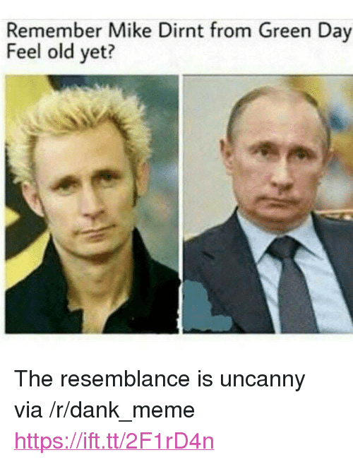 "mike dirnt: Remember Mike Dirnt from Green Day  Feel old yet? <p>The resemblance is uncanny via /r/dank_meme <a href=""https://ift.tt/2F1rD4n"">https://ift.tt/2F1rD4n</a></p>"