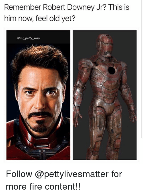 Feeling Old: Remember Robert Downey Jr? This is  him now, feel old yet?  @mr petty_ wap Follow @pettylivesmatter for more fire content!!