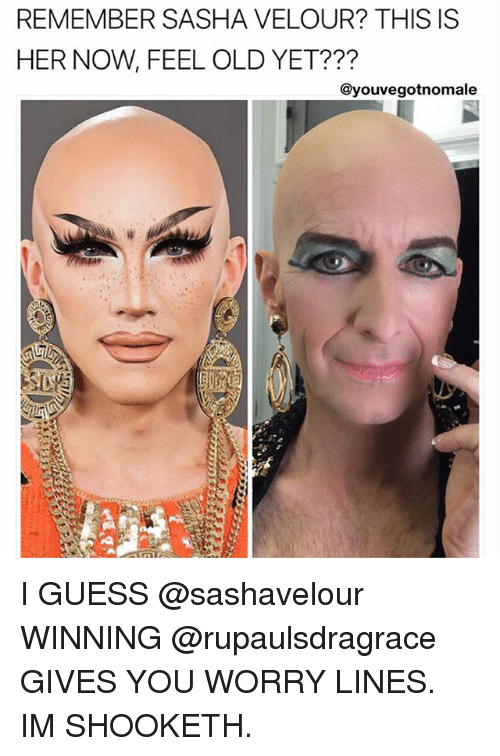 Feeling Old: REMEMBER SASHA VELOUR? THIS IS  HER NOW, FEEL OLD YET???  @youvegotnomale I GUESS @sashavelour WINNING @rupaulsdragrace GIVES YOU WORRY LINES. IM SHOOKETH.