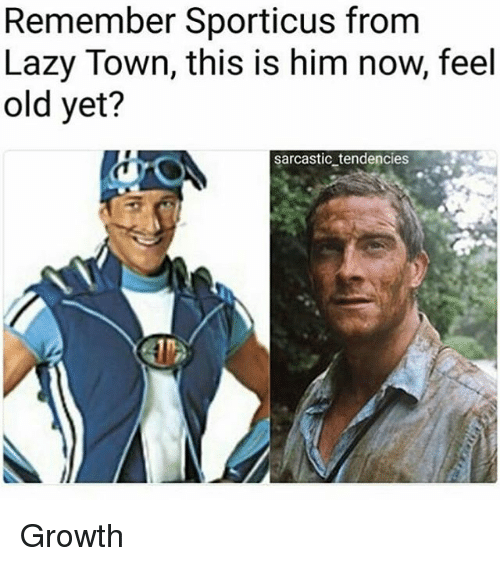 Feeling Old: Remember Sporticus from  Lazy Town, this is him now, feel  old yet?  sarcastic_tendencies Growth