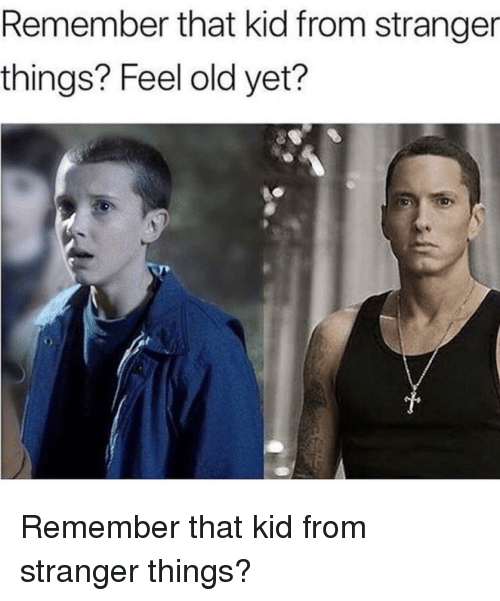 Feel Old Yet: Remember that kid from stranger  things? Feel old yet? Remember that kid from stranger things?