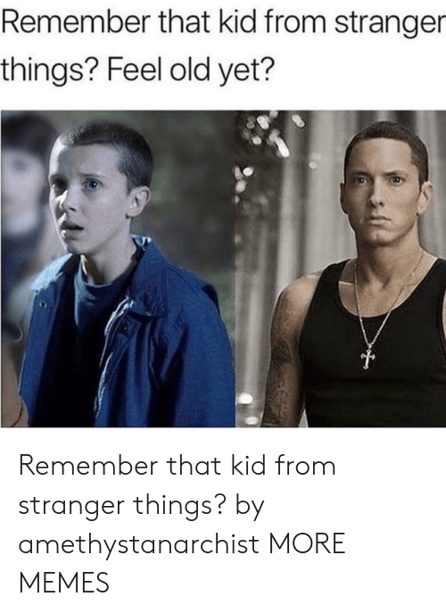 Feel Old Yet: Remember that kid from stranger  things? Feel old yet? Remember that kid from stranger things? by amethystanarchist MORE MEMES