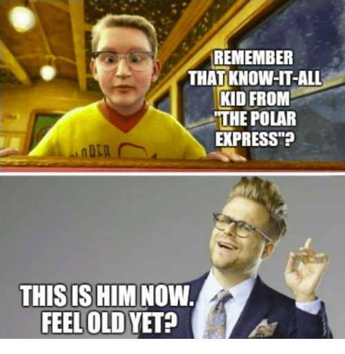 "Feel Old Yet: REMEMBER  THAT KNOW-HT-ALL  KID FROM  THE POLAR  EXPRESS""?  THIS IS HIM NOW  FEEL OLD YET?"