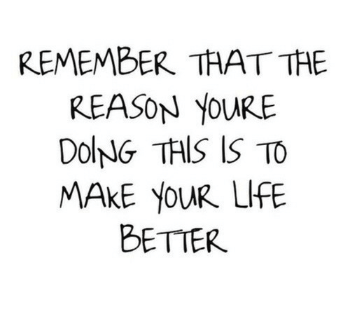 Life, Reason, and Remember: REMEMBER THAT THE  REASON YoURE  DolNG TAIS IS TO  MAKE YOUR LIFE  BETTER