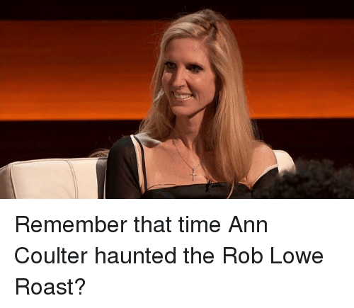 rob lowe: Remember that time Ann Coulter haunted the Rob Lowe Roast?
